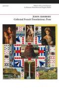 Cover of John Ashbery's Collected French Translations: Prose